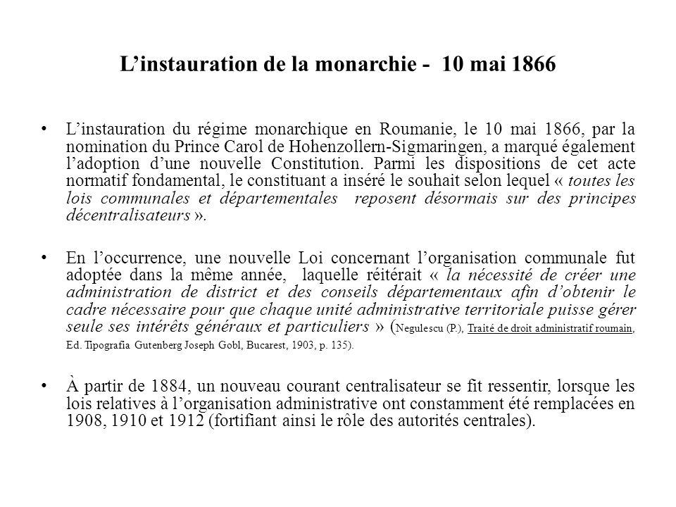 L'instauration de la monarchie - 10 mai 1866 L'instauration du régime monarchique en Roumanie, le 10 mai 1866, par la nomination du Prince Carol de Hohenzollern-Sigmaringen, a marqué également l'adoption d'une nouvelle Constitution.
