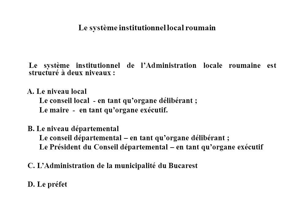 Le système institutionnel local roumain Le système institutionnel de l'Administration locale roumaine est structuré à deux niveaux : A.