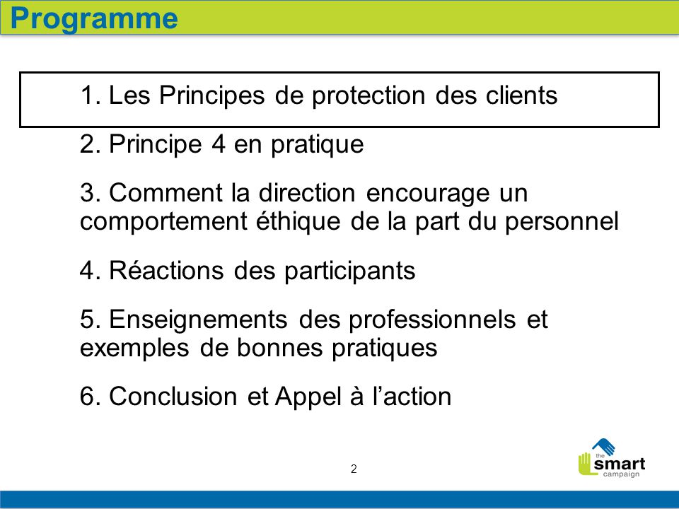 2 1. Les Principes de protection des clients 2. Principe 4 en pratique 3. Comment la direction encourage un comportement éthique de la part du personn