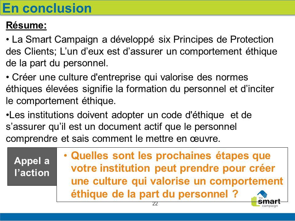 22 Résume: La Smart Campaign a développé six Principes de Protection des Clients; L'un d'eux est d'assurer un comportement éthique de la part du personnel.