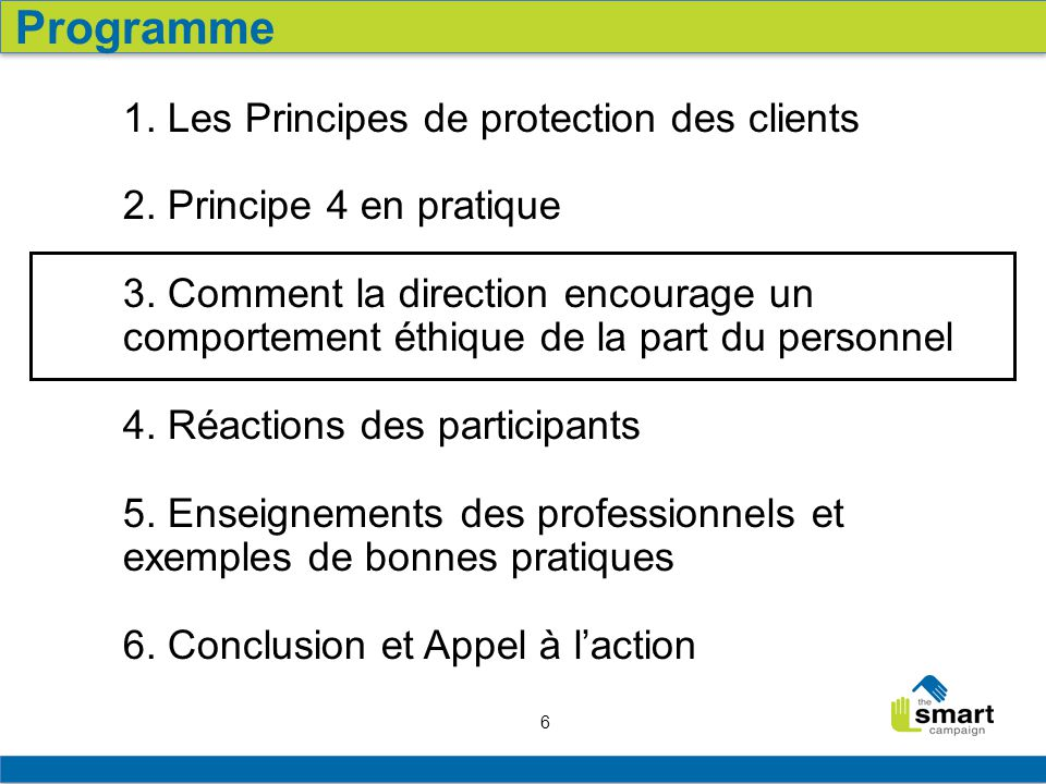 6 1. Les Principes de protection des clients 2. Principe 4 en pratique 3. Comment la direction encourage un comportement éthique de la part du personn