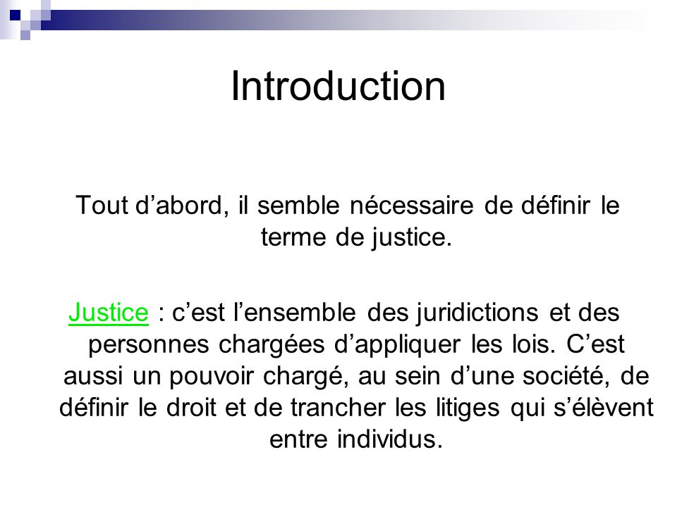 Introduction Tout d'abord, il semble nécessaire de définir le terme de justice.