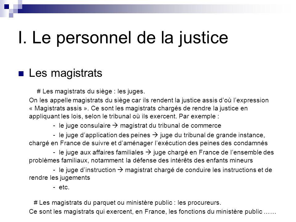 I.Le personnel de la justice Les magistrats # Les magistrats du siège : les juges.