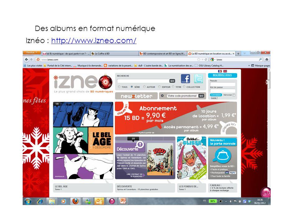 Des albums en format numérique Iznéo : http://www.izneo.com/http://www.izneo.com/