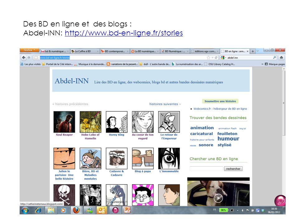 Des BD en ligne et des blogs : Abdel-INN: http://www.bd-en-ligne.fr/storieshttp://www.bd-en-ligne.fr/stories