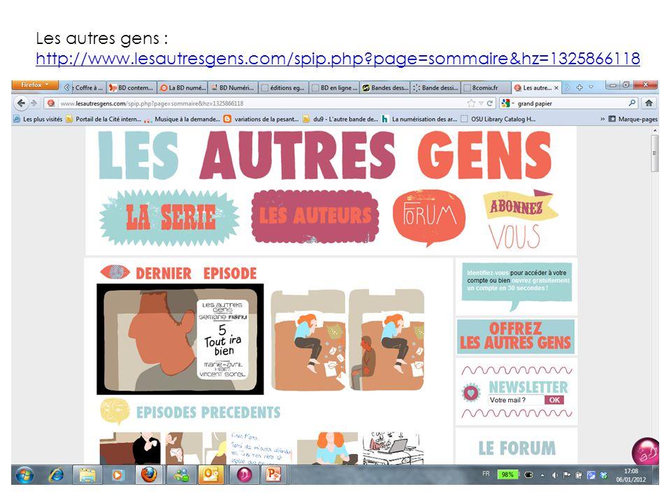 Les autres gens : http://www.lesautresgens.com/spip.php?page=sommaire&hz=1325866118 http://www.lesautresgens.com/spip.php?page=sommaire&hz=1325866118