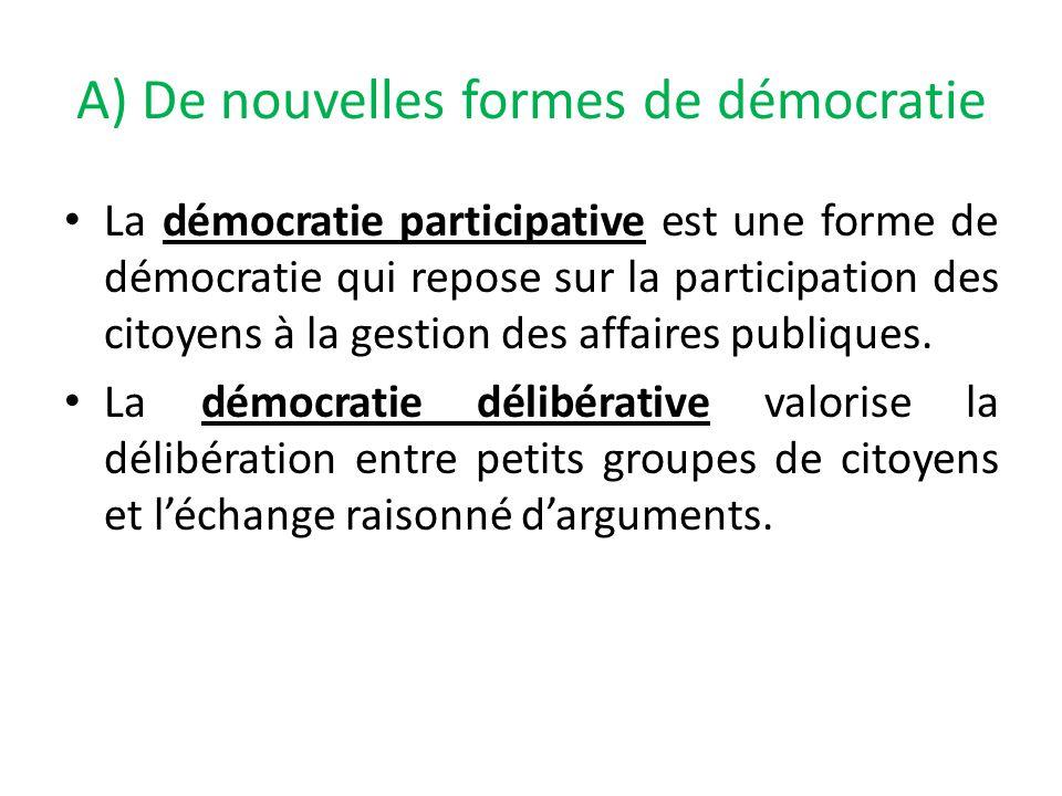 A) De nouvelles formes de démocratie La démocratie participative est une forme de démocratie qui repose sur la participation des citoyens à la gestion