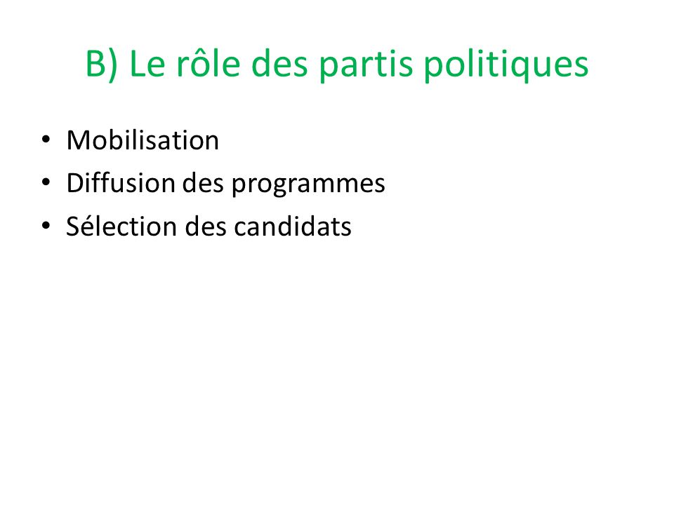 B) Le rôle des partis politiques Mobilisation Diffusion des programmes Sélection des candidats