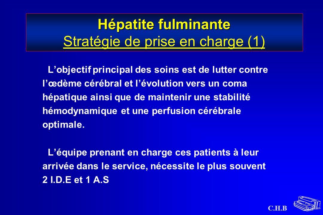 C.H.B Hépatite fulminante Hépatite fulminante Stratégie de prise en charge (1) L'objectif principal des soins est de lutter contre l'œdème cérébral et