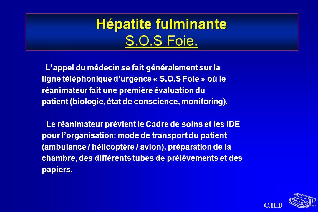 C.H.B Hépatite fulminante Hépatite fulminante S.O.S Foie. L'appel du médecin se fait généralement sur la ligne téléphonique d'urgence « S.O.S Foie » o