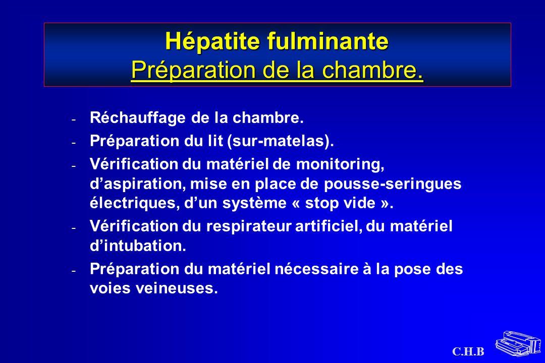 C.H.B Hépatite fulminante Préparation de la chambre. - Réchauffage de la chambre. - Préparation du lit (sur-matelas). - Vérification du matériel de mo
