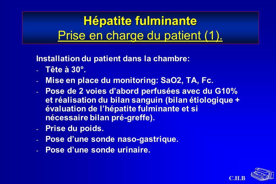 C.H.B Hépatite fulminante Hépatite fulminante Prise en charge du patient (1). Installation du patient dans la chambre: - Tête à 30°. - Mise en place d