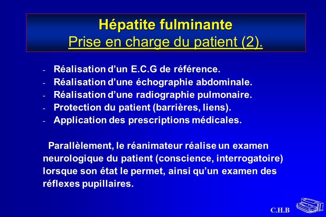 C.H.B Hépatite fulminante Hépatite fulminante Prise en charge du patient (2). - Réalisation d'un E.C.G de référence. - Réalisation d'une échographie a