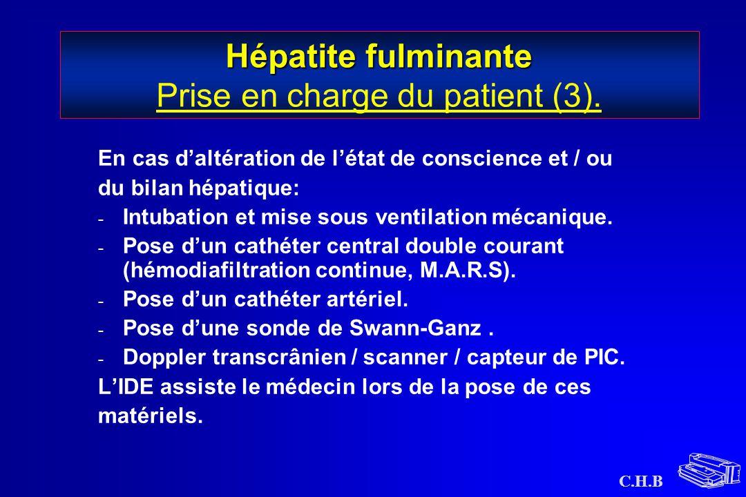C.H.B Hépatite fulminante Hépatite fulminante Prise en charge du patient (3). En cas d'altération de l'état de conscience et / ou du bilan hépatique: