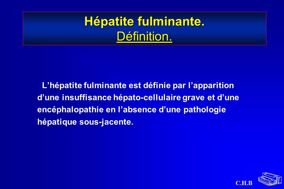 C.H.B Hépatite fulminante. Définition. L'hépatite fulminante est définie par l'apparition d'une insuffisance hépato-cellulaire grave et d'une encéphal
