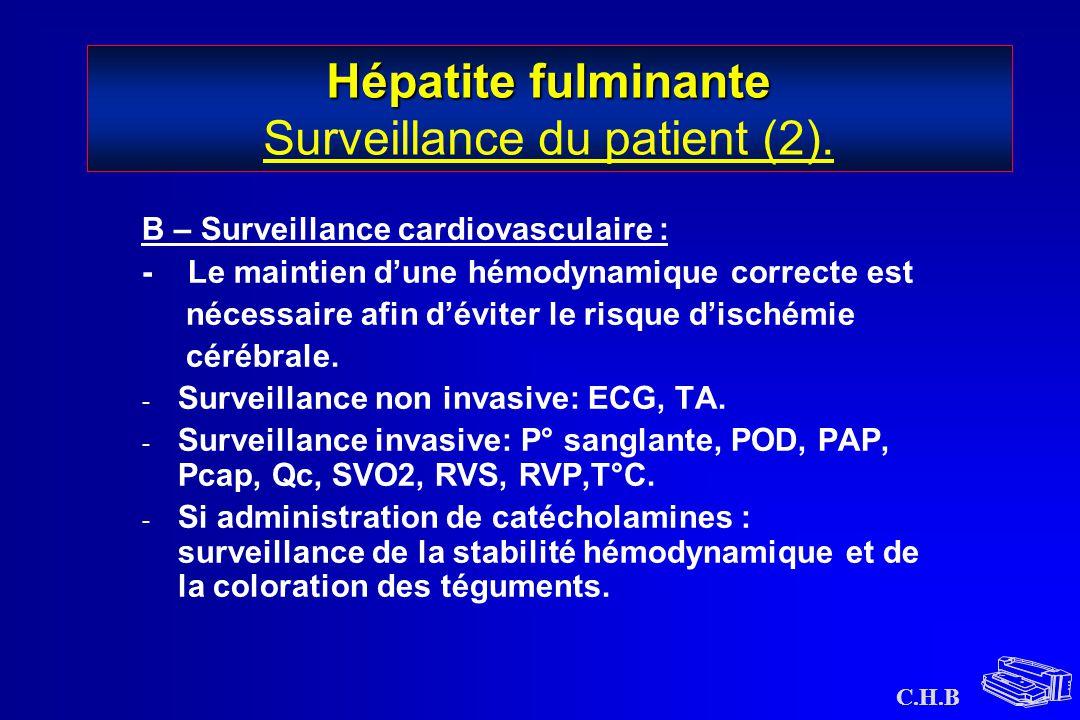 C.H.B Hépatite fulminante Hépatite fulminante Surveillance du patient (2). B – Surveillance cardiovasculaire : - Le maintien d'une hémodynamique corre