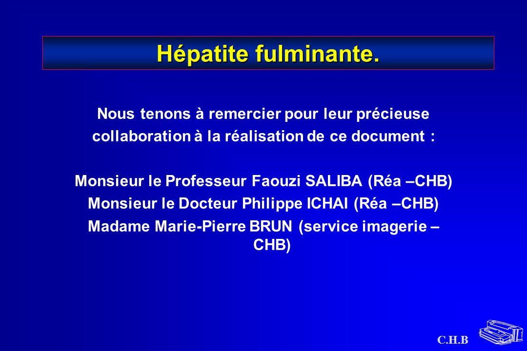 C.H.B Hépatite fulminante. Nous tenons à remercier pour leur précieuse collaboration à la réalisation de ce document : Monsieur le Professeur Faouzi S