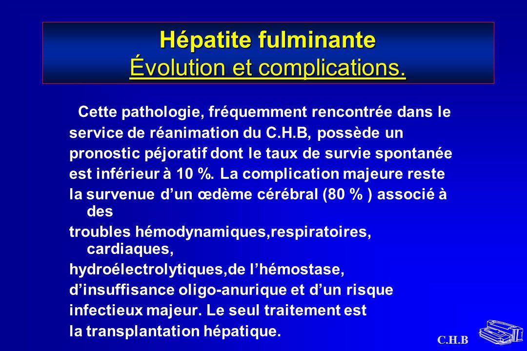 C.H.B Hépatite fulminante Évolution et complications. Cette pathologie, fréquemment rencontrée dans le service de réanimation du C.H.B, possède un pro