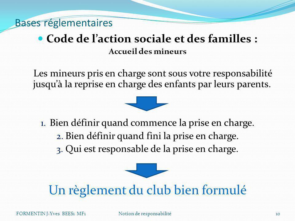 Bases réglementaires Code de l'action sociale et des familles : Accueil des mineurs Les mineurs pris en charge sont sous votre responsabilité jusqu'à