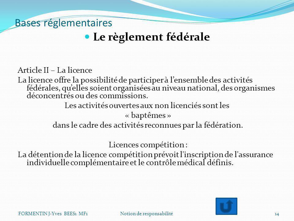 Bases réglementaires Le règlement fédérale Article II – La licence La licence offre la possibilité de participer à l'ensemble des activités fédérales,