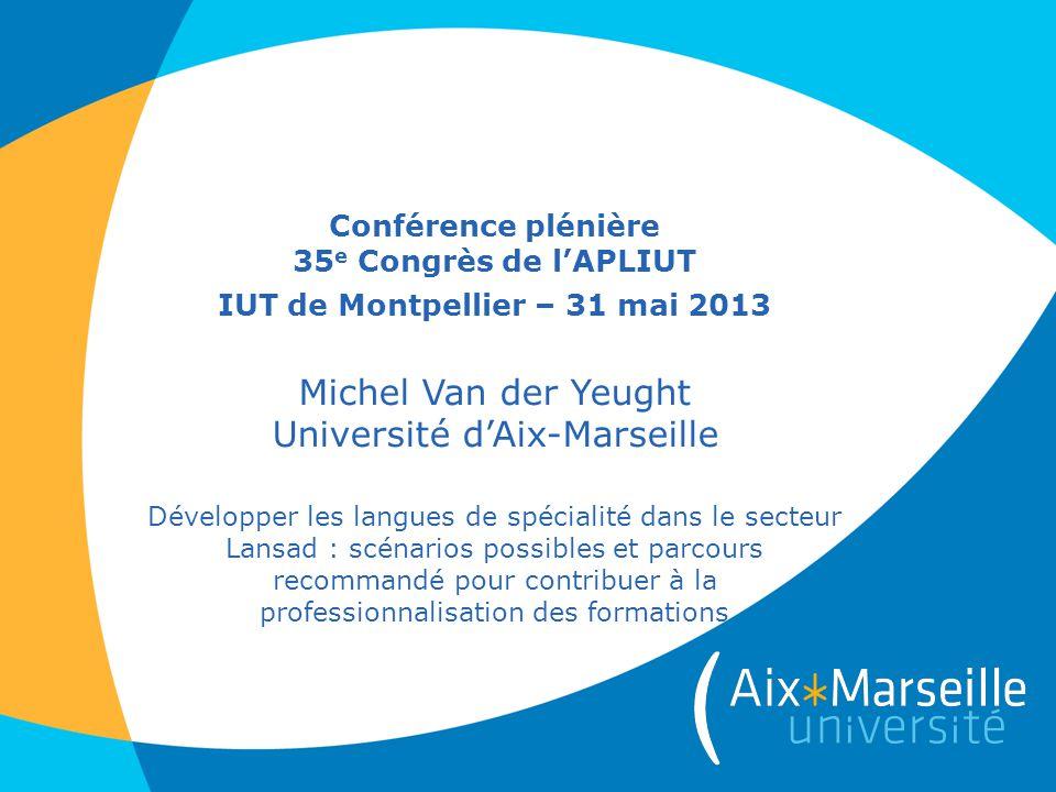 Conférence plénière 35 e Congrès de l'APLIUT IUT de Montpellier – 31 mai 2013 Michel Van der Yeught Université d'Aix-Marseille Développer les langues
