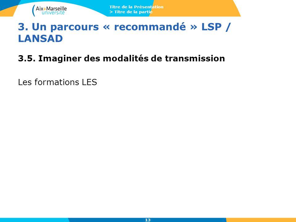 Titre de la Présentation > Titre de la partie 13 3. Un parcours « recommandé » LSP / LANSAD 3.5. Imaginer des modalités de transmission Les formations