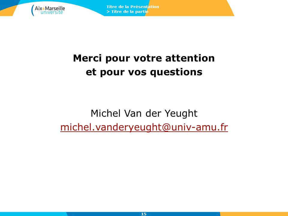 Titre de la Présentation > Titre de la partie 15 Merci pour votre attention et pour vos questions Michel Van der Yeught michel.vanderyeught@univ-amu.f