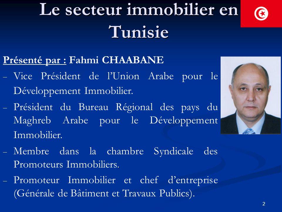 2 Le secteur immobilier en Tunisie Présenté par : Fahmi CHAABANE  Vice Président de l'Union Arabe pour le Développement Immobilier.  Président du Bu