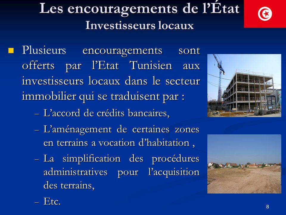 8 Les encouragements de l'État Investisseurs locaux encouragements sont offerts par l'Etat Tunisien aux investisseurs locaux dans le secteur immobilie