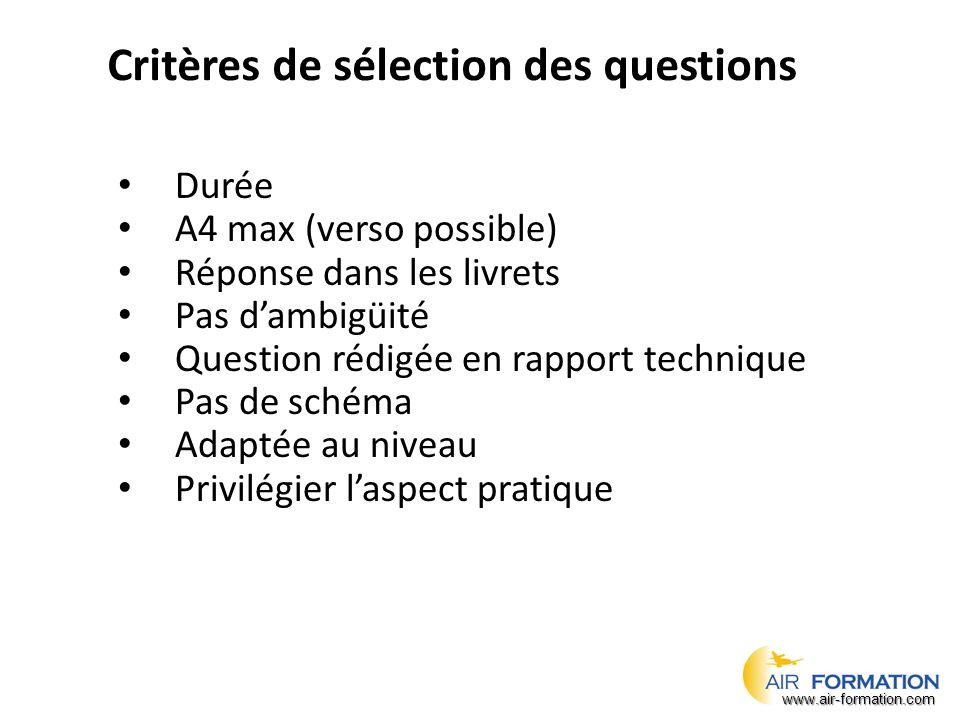 Critères de sélection des questions Durée A4 max (verso possible) Réponse dans les livrets Pas d'ambigüité Question rédigée en rapport technique Pas de schéma Adaptée au niveau Privilégier l'aspect pratique www.air-formation.com