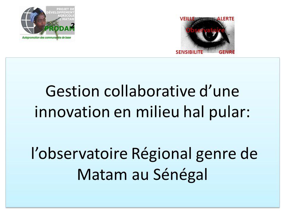 Gestion collaborative d'une innovation en milieu hal pular: l'observatoire Régional genre de Matam au Sénégal VEILLE ALERTE Observatoire SENSIBILITE G