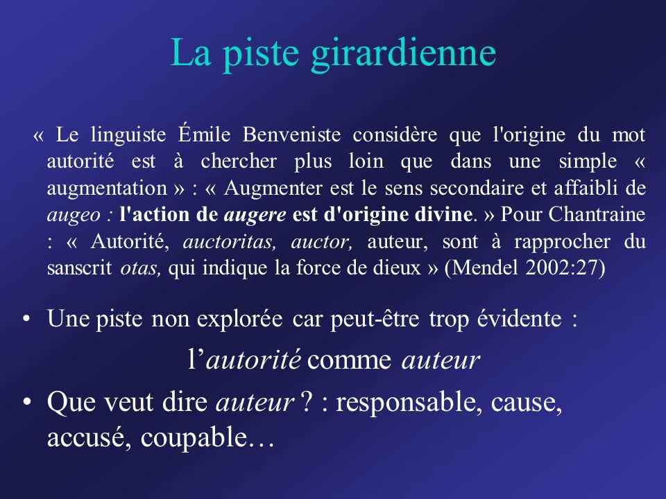 La piste girardienne « Le linguiste Émile Benveniste considère que l origine du mot autorité est à chercher plus loin que dans une simple « augmentation » : « Augmenter est le sens secondaire et affaibli de augeo : l action de augere est d origine divine.