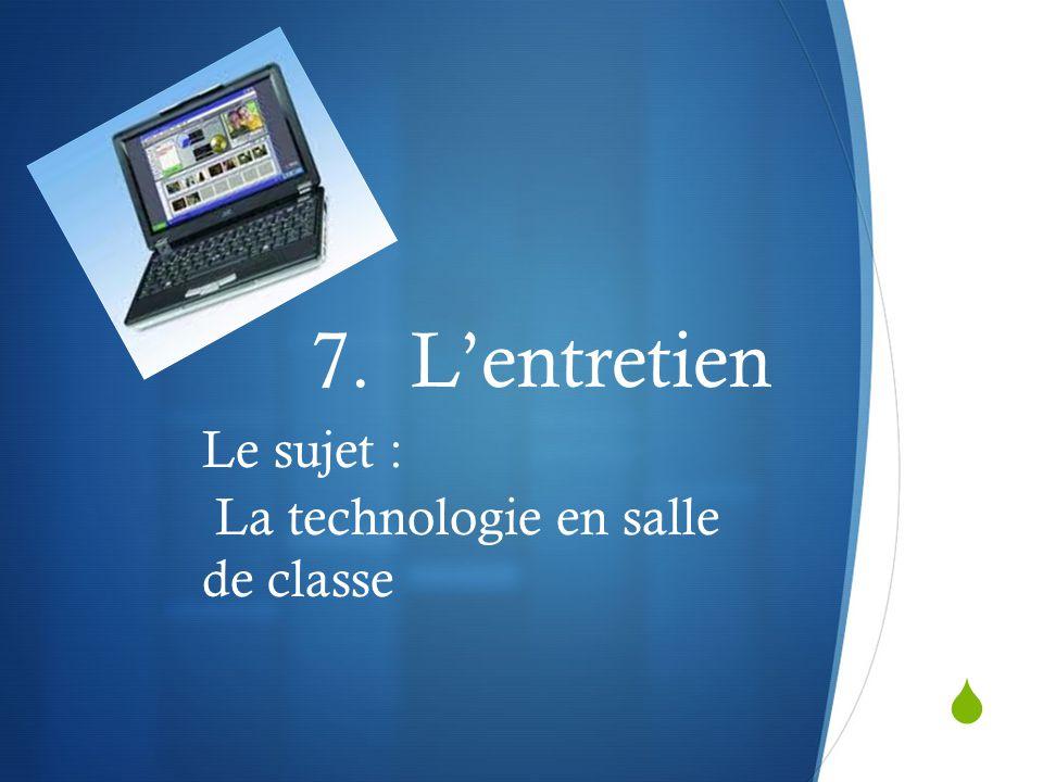  7. L'entretien Le sujet : La technologie en salle de classe
