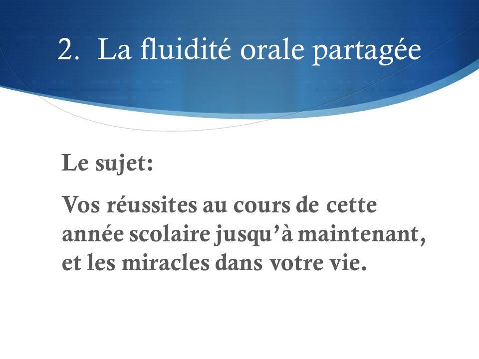 2. La fluidité orale partagée Le sujet: Vos réussites au cours de cette année scolaire jusqu'à maintenant, et les miracles dans votre vie.