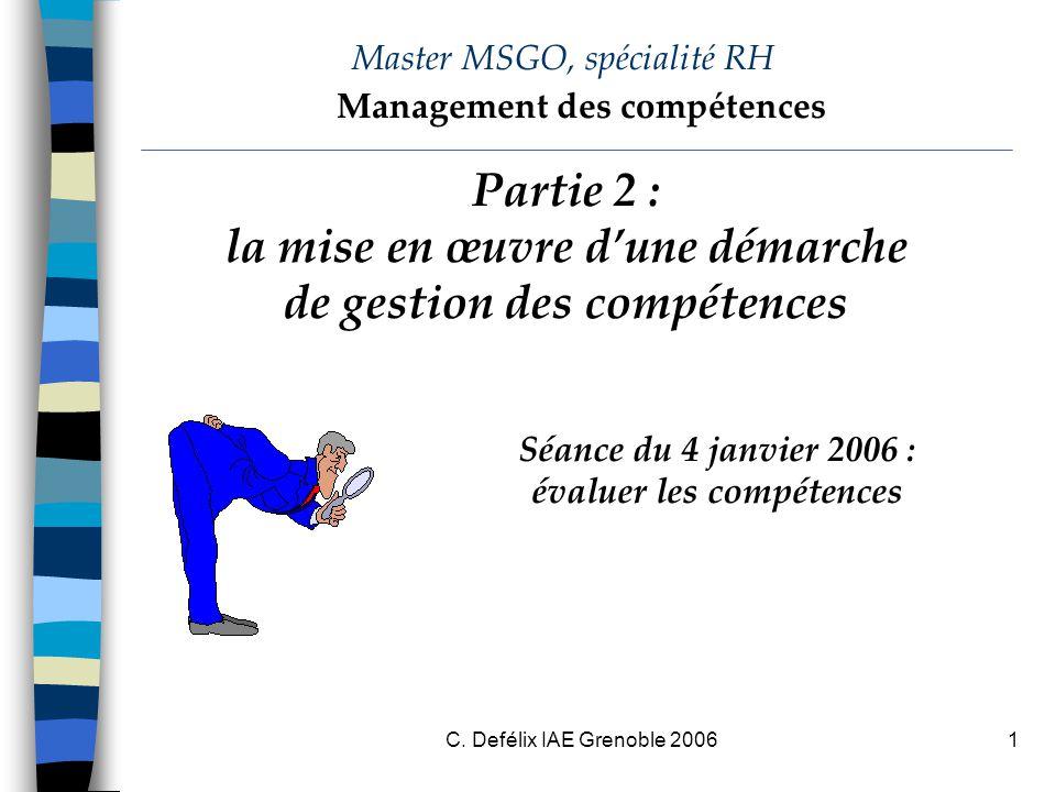 C. Defélix IAE Grenoble 20061 Master MSGO, spécialité RH Séance du 4 janvier 2006 : évaluer les compétences Management des compétences Partie 2 : la m