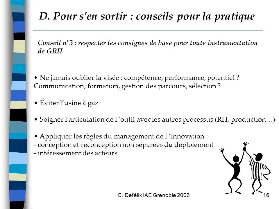 C. Defélix IAE Grenoble 200616 Conseil n°3 : respecter les consignes de base pour toute instrumentation de GRH Ne jamais oublier la visée : compétence