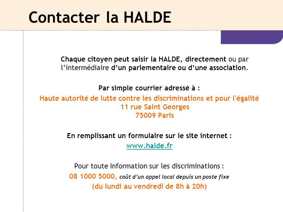 Contacter la HALDE Chaque citoyen peut saisir la HALDE, directement ou par l'intermédiaire d'un parlementaire ou d'une association. Par simple courrie