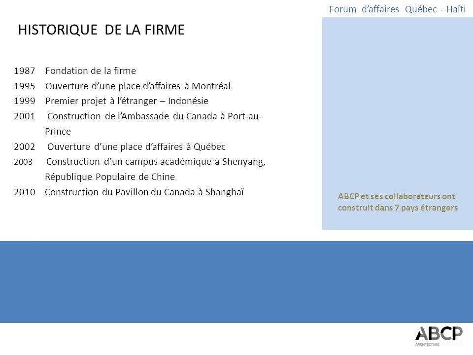 Ressources Humaines 32 Architectes 3 Urbaniste et designers urbain 22 Technologues en architecture 7 Ressources administratives et cléricales Places d'affaires Montréal (1995 – 2010) Québec (2002-2010) Saint-Hyacinthe (1987 -2010) Lausanne (2009 - bureau d'affaires) Forum d'affaires Québec - Haïti PROFIL DE L'ENTREPRISE 615 René-Lévesque Ouest, Montréal, Qc 20% de notre personnel est d'origine étrangère ou de descendance d'origine étrangère