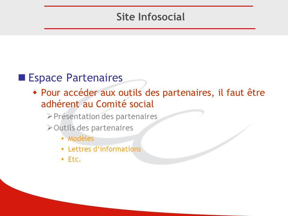Espace Partenaires  Pour accéder aux outils des partenaires, il faut être adhérent au Comité social  Présentation des partenaires  Outils des parte