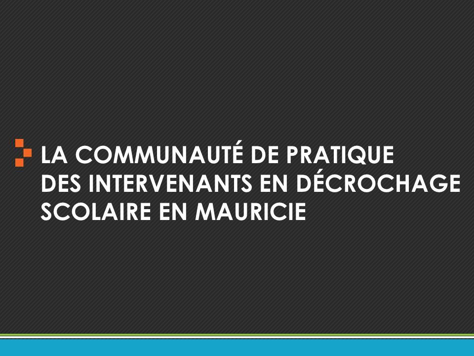 LA COMMUNAUTÉ DE PRATIQUE DES INTERVENANTS EN DÉCROCHAGE SCOLAIRE EN MAURICIE