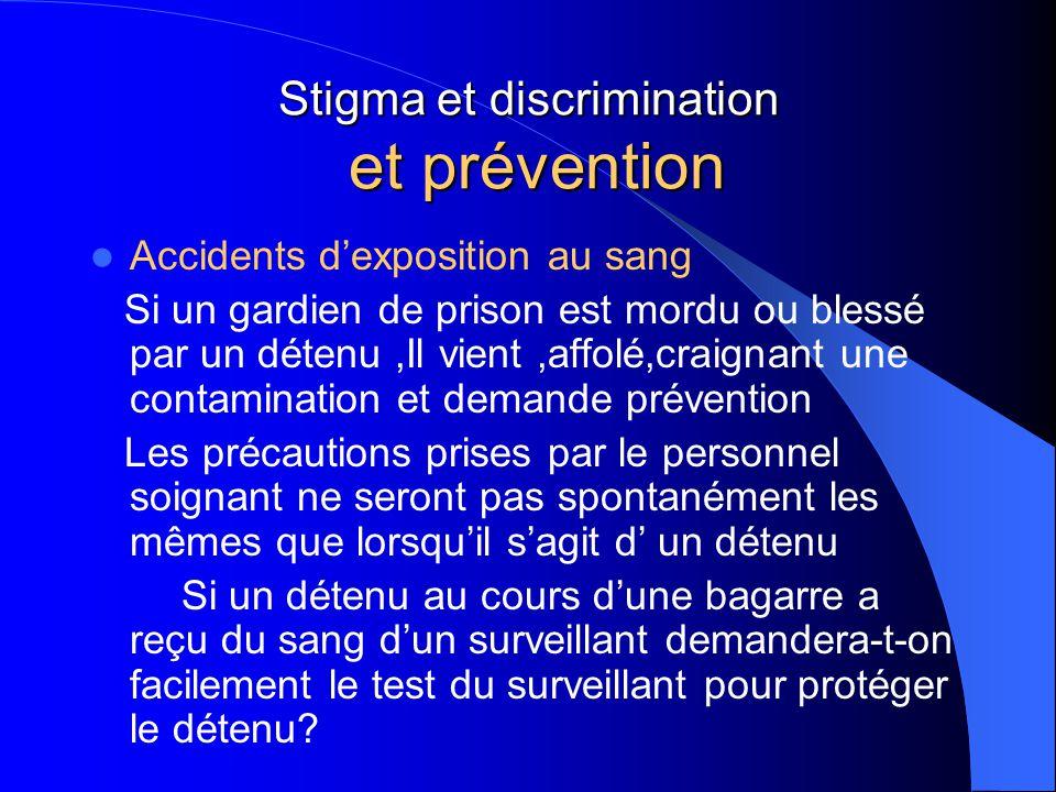 Stigma et discrimination et prévention Accidents d'exposition au sang Si un gardien de prison est mordu ou blessé par un détenu,Il vient,affolé,craign