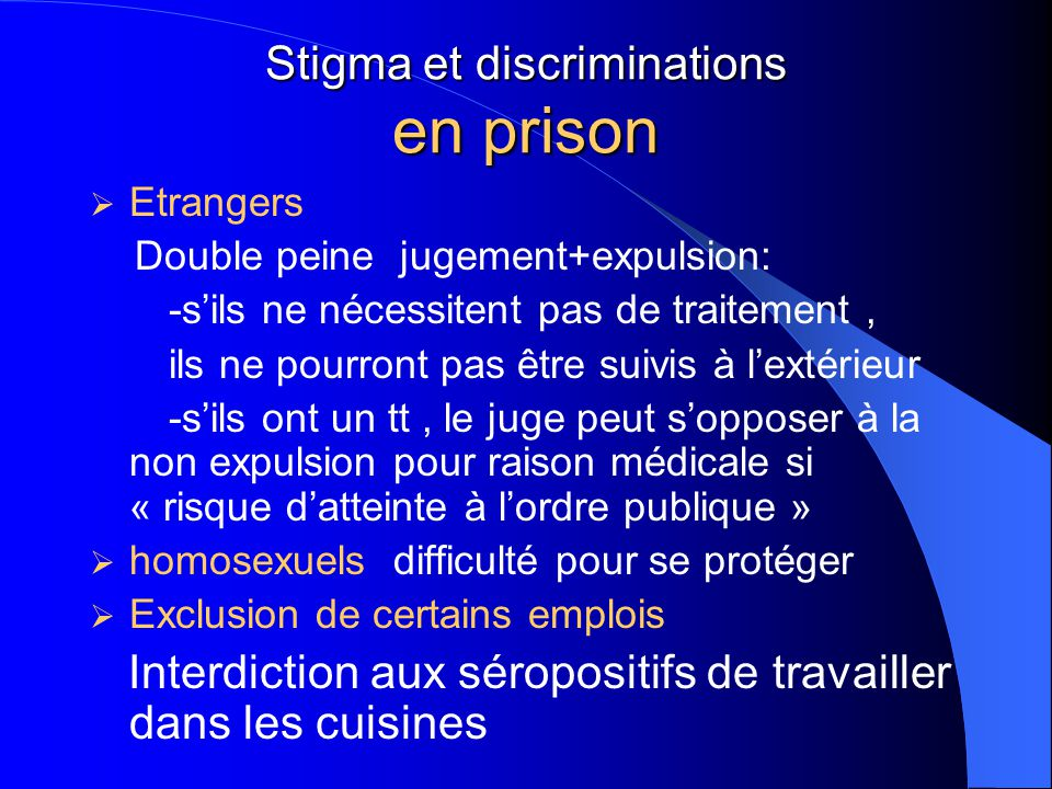 Stigma et discriminations en prison  Etrangers Double peine jugement+expulsion: -s'ils ne nécessitent pas de traitement, ils ne pourront pas être sui