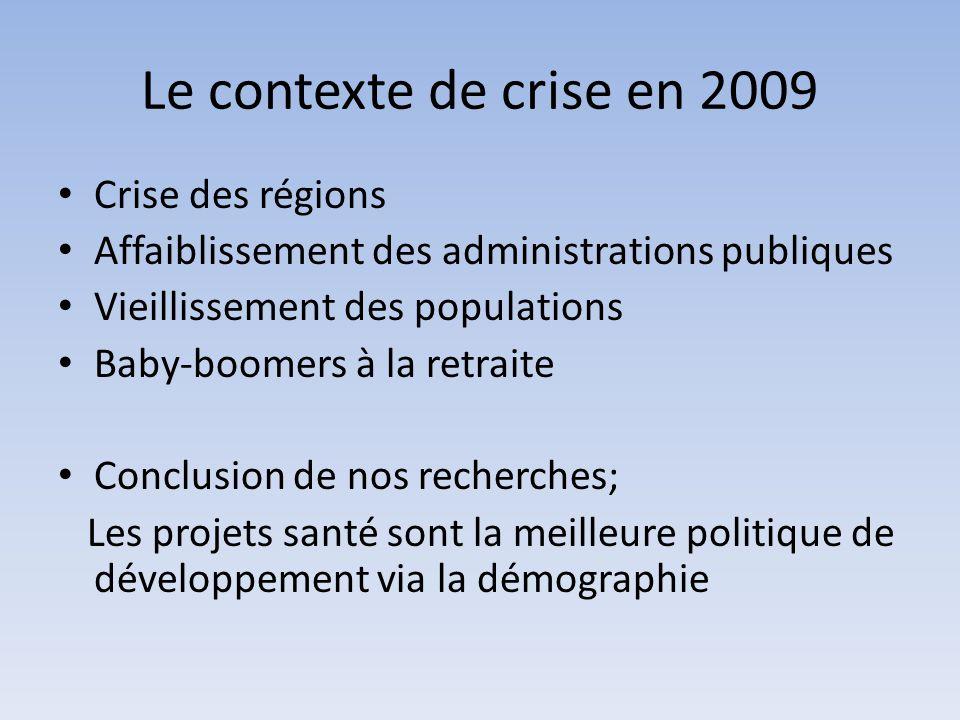Le contexte de crise en 2009 Crise des régions Affaiblissement des administrations publiques Vieillissement des populations Baby-boomers à la retraite