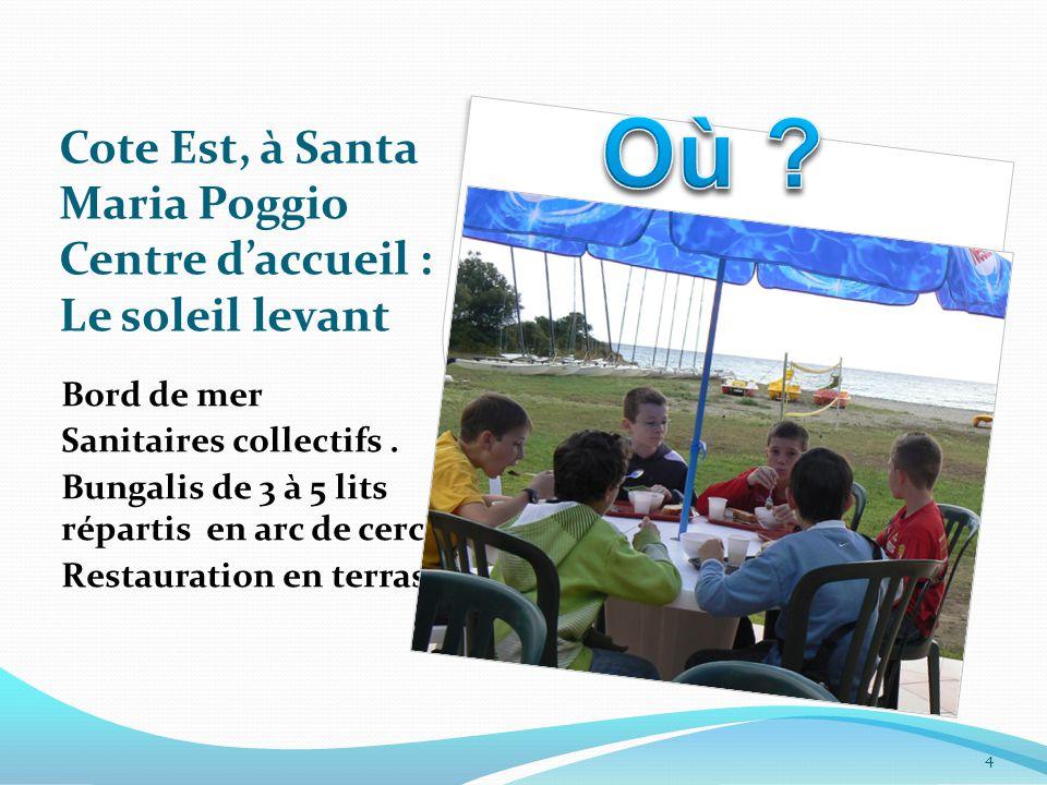 Cote Est, à Santa Maria Poggio Centre d'accueil : Le soleil levant Bord de mer Sanitaires collectifs.