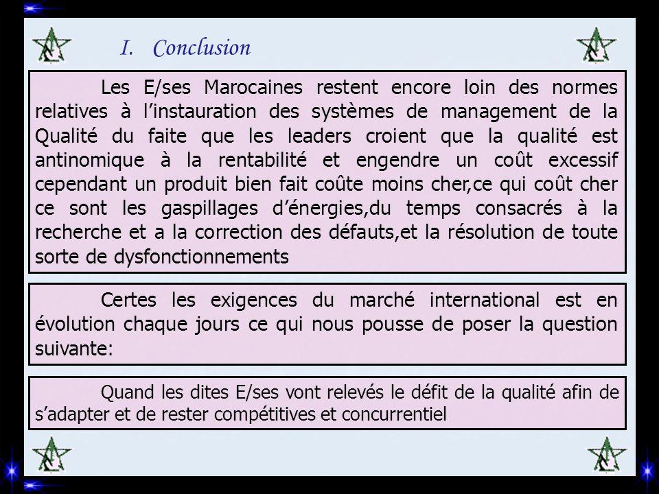 I.Conclusion Les E/ses Marocaines restent encore loin des normes relatives à l'instauration des systèmes de management de la Qualité du faite que les
