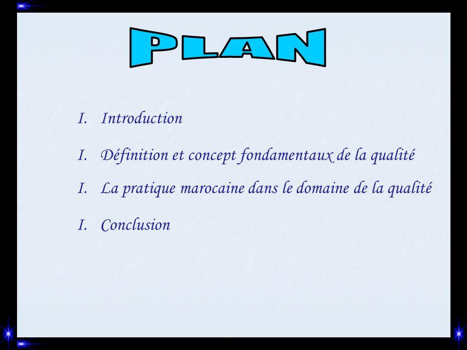 I.Introduction I.Définition et concept fondamentaux de la qualité I.La pratique marocaine dans le domaine de la qualité I.Conclusion