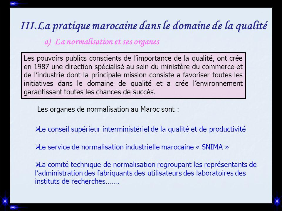III.La pratique marocaine dans le domaine de la qualité a)La normalisation et ses organes Les pouvoirs publics conscients de l'importance de la qualit