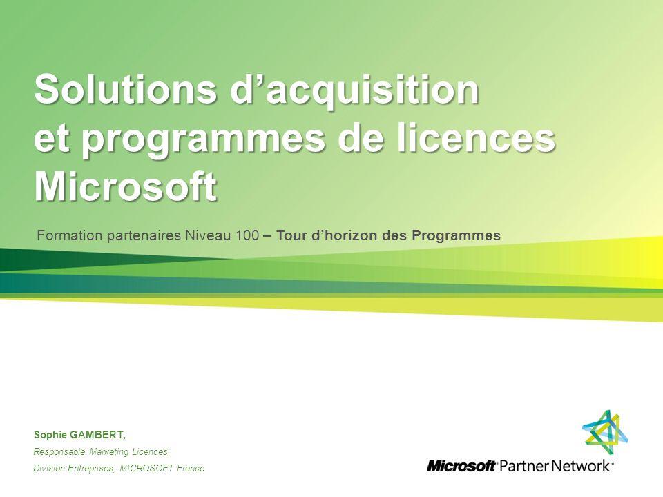 Solutions d'acquisition et programmes de licences Microsoft Sophie GAMBERT, Responsable Marketing Licences, Division Entreprises, MICROSOFT France For
