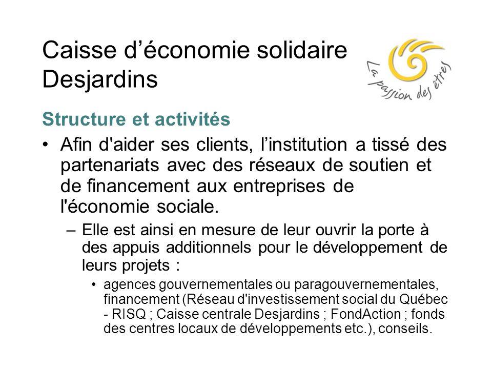 Caisse d'économie solidaire Desjardins Structure et activités Afin d aider ses clients, l'institution a tissé des partenariats avec des réseaux de soutien et de financement aux entreprises de l économie sociale.