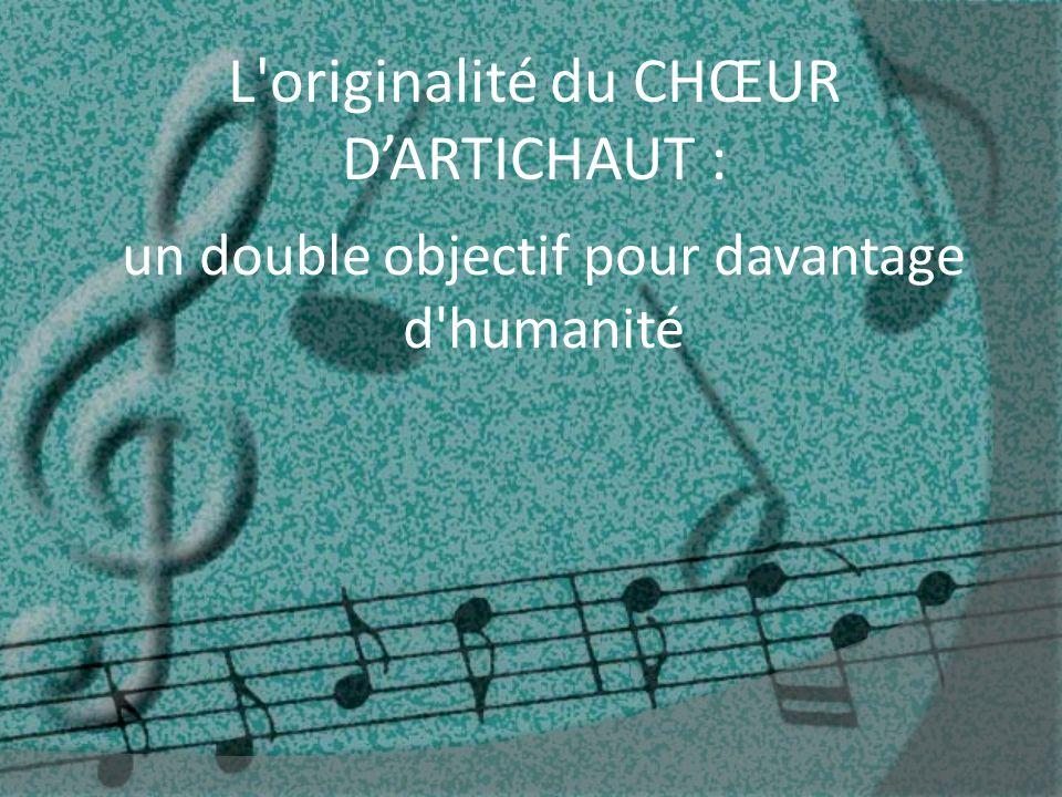 L originalité du CHŒUR D'ARTICHAUT : un double objectif pour davantage d humanité